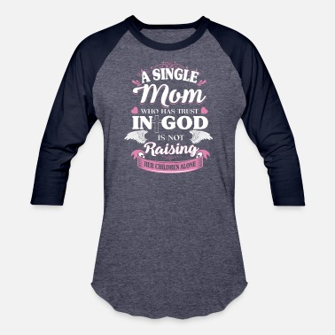 Single Moms Club A single mom who has trust in god is not raising - Unisex Baseball T-Shirt