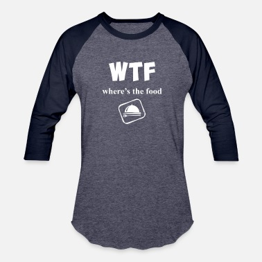 WTF Where's The Food? - Baseball T-Shirt