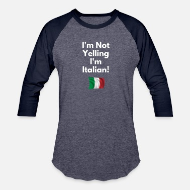 91a338e2 I'm Not Yelling I'M Italian - Funny Italian. Unisex Baseball T-Shirt