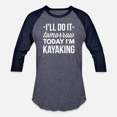 Kayaking Today I'm Kayaking - Baseball T-Shirt