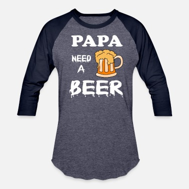 Papa Beer PAPA NEED BEER - Baseball T-Shirt