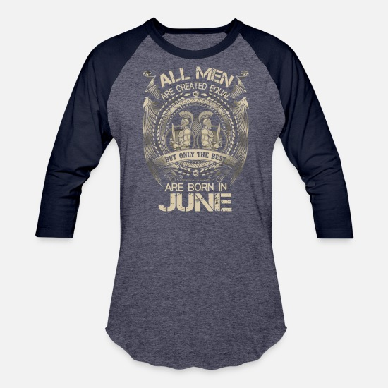 All Men Are Created Equal T-Shirts - The best are born in June shirt - Unisex Baseball T-Shirt heather blue/navy