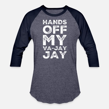 Jay Hands Off My Va-Jay Jay - Unisex Baseball T-Shirt