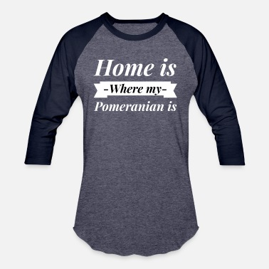 Home Is Where My Mom Is Home is where my Pomeranian is - Baseball T-Shirt
