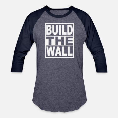 Build This Wall Build the Wall - Baseball T-Shirt