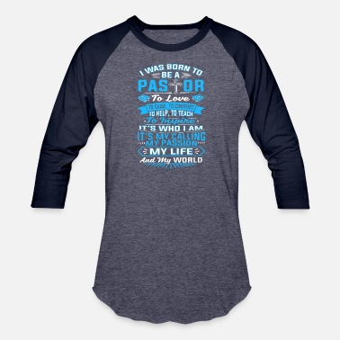 Born To Be A Pastor I Was Born To Be A Pastor T Shirt - Baseball T-Shirt