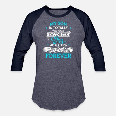 Son My Son Is Totally My Most Favorite Guy T Shirt - Baseball T-Shirt