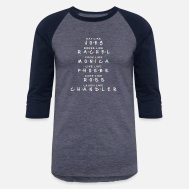 ace75492308 Eat dress cook live care laugh Friends - Unisex Baseball T-Shirt