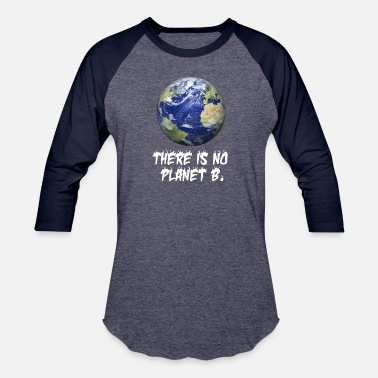 Save The World There is no planet B Shirt, happy earth day gifts - Baseball T-Shirt