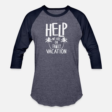 Funny Help We Are On Family Vacation - Baseball T-Shirt