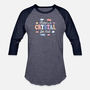 Crystal Power Theres a Crystal For That - Unisex Baseball T-Shirt