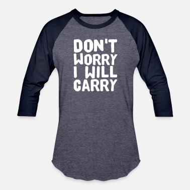 Funny Cs Go Don't worry I will Carry - Baseball T-Shirt