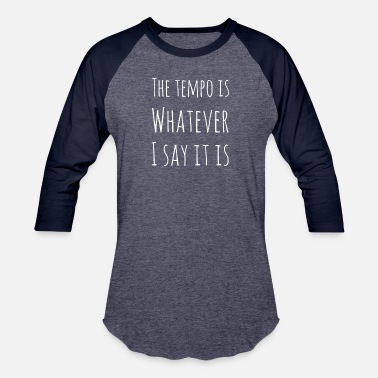 Tempo The tempo is whatever I say it is - Baseball T-Shirt