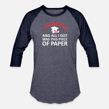 Piece Of Paper I Graduated All I Got Was This Piece Paper Gradua - Baseball T-Shirt