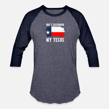 California Don't California My Texas Repulican - Baseball T-Shirt