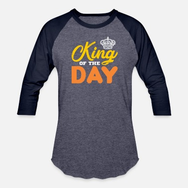 Kings Day KING OF THE DAY - Baseball T-Shirt