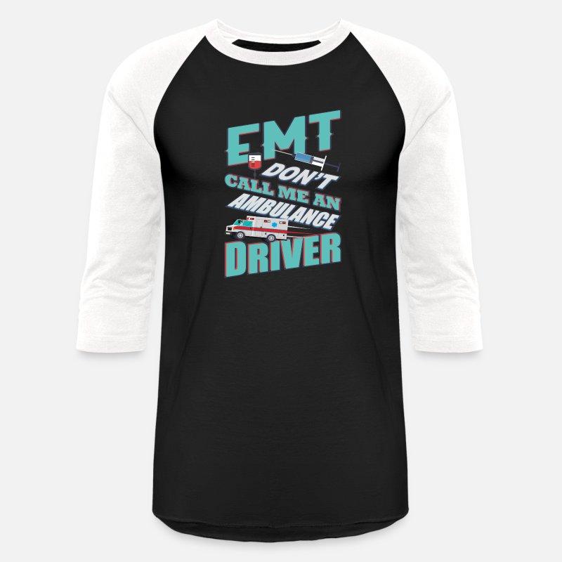EMT Don t Call Me An Ambulance Driver Baseball T-Shirt - black/white