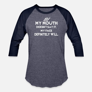 Mouth If My Mouth Doesn_t Say It My Face Definitely Will - Baseball T-Shirt
