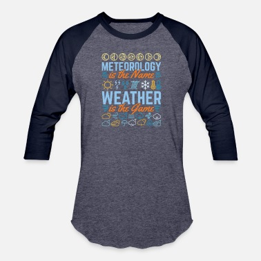 Weather Meteorology Is The Name Weather Is The Game - Unisex Baseball T-Shirt