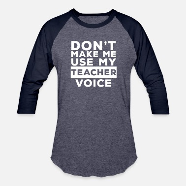 5f1ab89a Teacher Ideas Make Teacher Dont Gift Use Idea Voice - Unisex Baseball T- Shirt