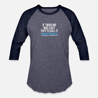 Eight Funny IF Twirling was Easy They'd Call It Football - Baseball T-Shirt