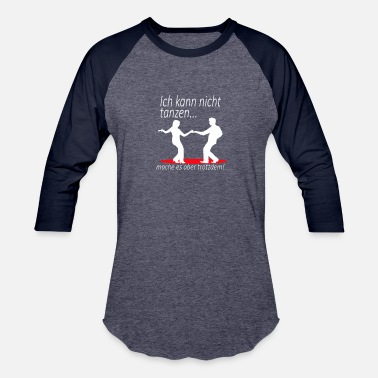 Do It Anyway I can not dance ... but do it anyway! - Baseball T-Shirt