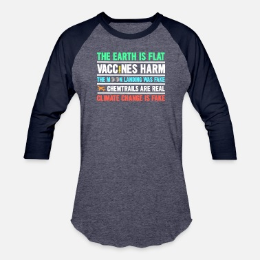 Anti The Earth Is Flat Vaccines Harm Chemtrails Shirt - Unisex Baseball T-Shirt