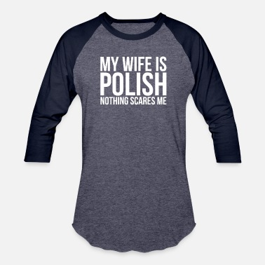 Polish My Wife Is Polish Nothing Scares Me Poland Roots - Unisex Baseball T-Shirt