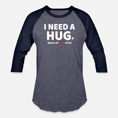 Wine Funny I Need A HUGe Glass of Red Wine Design - Unisex Baseball T-Shirt