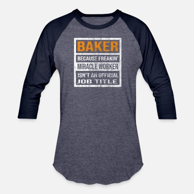 Worker Baker Miracle Worker Isn't An Official Job Title - Baseball T-Shirt