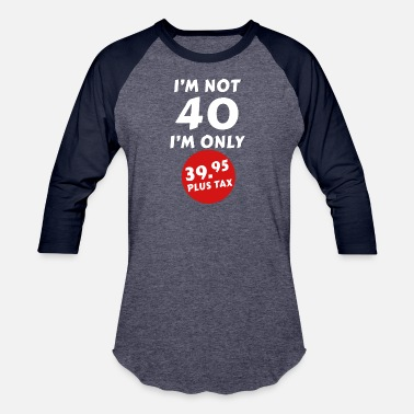 40 Plus I'm Not 40 I'm 39.95 Plus Tax - Unisex Baseball T-Shirt