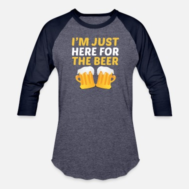 Im Here For The Beer Im Just Here For The Beer - Unisex Baseball T-Shirt