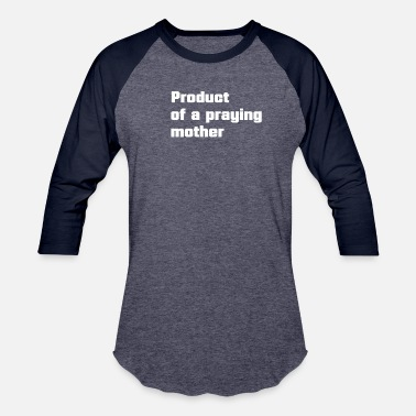 product of a praying mother - Unisex Baseball T-Shirt
