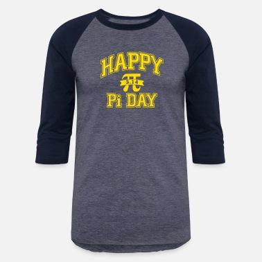 1d0d1623 Happy Pi Day 3.14 Math Nerd Geek Gift Engineer - Unisex Baseball T-Shirt