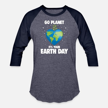 Green Go Planet It's Your Earth Day Slogan Activist Gift - Unisex Baseball T-Shirt