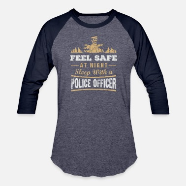 Safe Feel Safe At Night Sleep With A Police Officer - Unisex Baseball T-Shirt