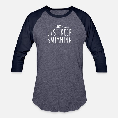Just Just Keep Swimming Funny Swimming Lovers Gift - Unisex Baseball T-Shirt