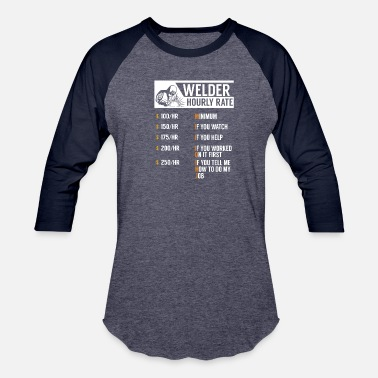 636e74e58 Welder Hourly Rates Funny Welder Hourly Rate Welder TShirt Welder - Unisex Baseball  T-Shirt