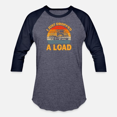 Dropped A Load I Just Dropped A Load Truck Driver - Unisex Baseball T-Shirt