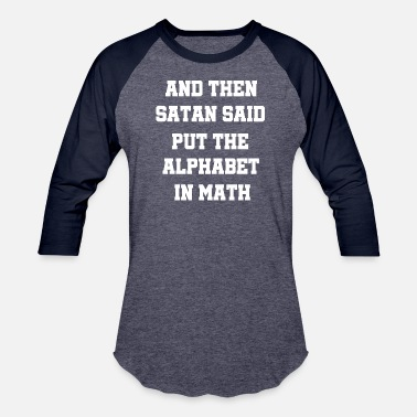 Mathieu And Then Satan Said Put The Alphabet In Math tshir - Baseball T-Shirt