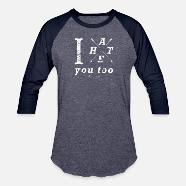 Hate You Too I hate you too - Baseball T-Shirt