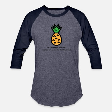 69c606e1d7352 Pineapple Quote Be a pineapple - Unisex Baseball T-Shirt