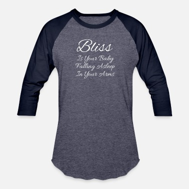 Bliss Bliss Is Baby Falling Asleep In Your Arms - Unisex Baseball T-Shirt