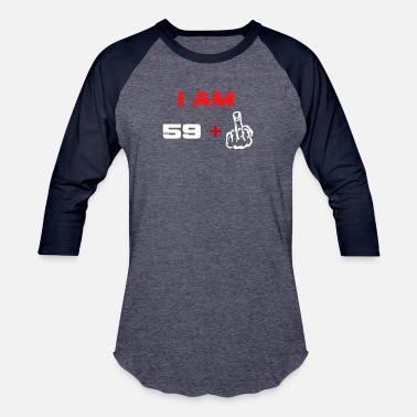 I Am 59 I am 59+ 60th Birthday - Baseball T-Shirt