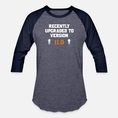 Recently Upgraded recently upgraded to version 11 - Baseball T-Shirt