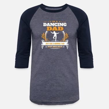 f68944149b For Dance Dad Dancing Dad Shirt Gift Idea - Unisex Baseball T-Shirt