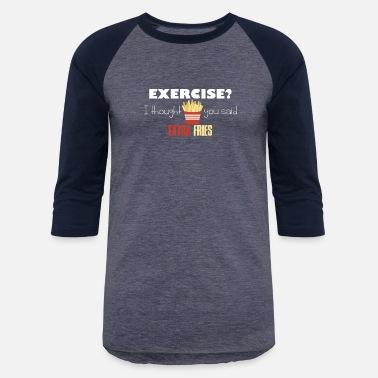 2cc5a7ce2 Funny Exercise Joke Exercise Extra Fries Funny Gift - Unisex Baseball T- Shirt