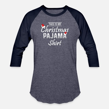 dfb1969a9b Christian Pajamas THIS IS MY CHRISTMAS PAJAMA SHIRT - Unisex Baseball T- Shirt