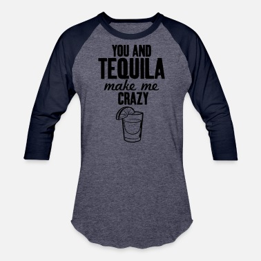 You-and-tequila-make-me-crazy You And Tequila Make Me Crazy - Baseball T-Shirt