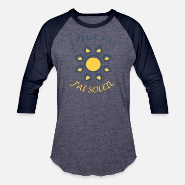 I can't I have Sun (French version) - Unisex Baseball T-Shirt